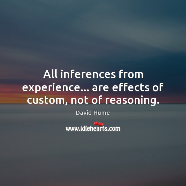 All inferences from experience… are effects of custom, not of reasoning. Image
