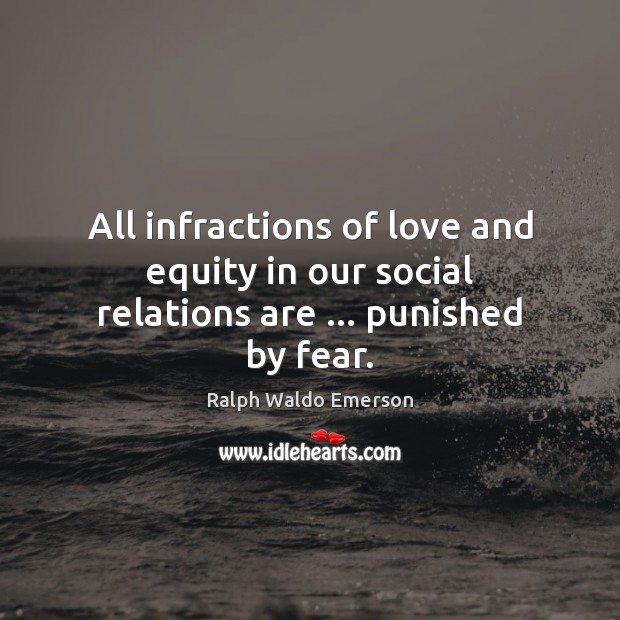 Image, All infractions of love and equity in our social relations are … punished by fear.