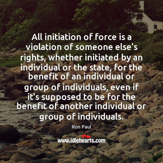 Image, All initiation of force is a violation of someone else's rights, whether