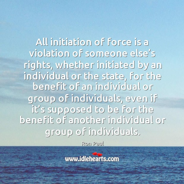 Image, All initiation of force is a violation of someone else's rights