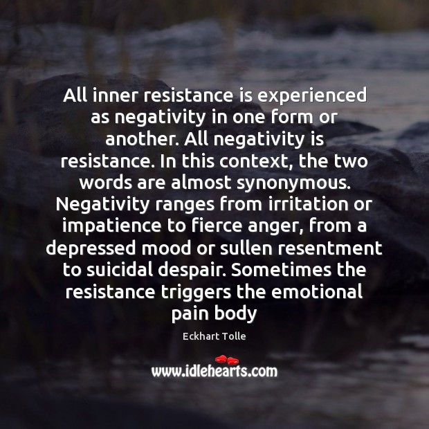 All inner resistance is experienced as negativity in one form or another. Image