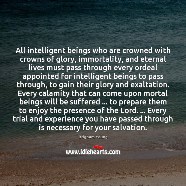 All intelligent beings who are crowned with crowns of glory, immortality, and Brigham Young Picture Quote