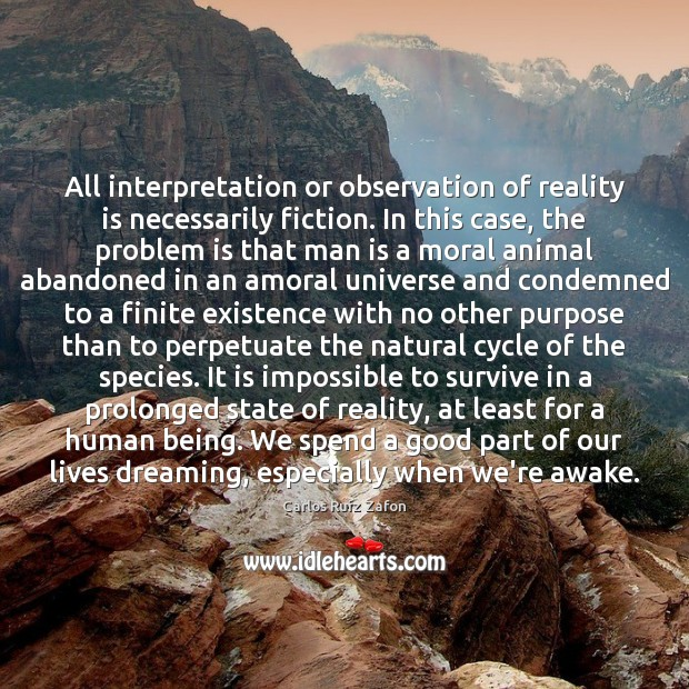 All interpretation or observation of reality is necessarily fiction. In this case, Carlos Ruiz Zafon Picture Quote