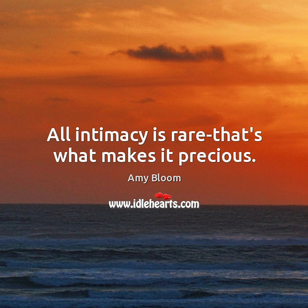 Image, All intimacy is rare-that's what makes it precious.