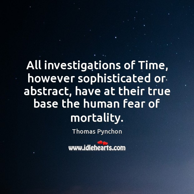 All investigations of Time, however sophisticated or abstract, have at their true Image