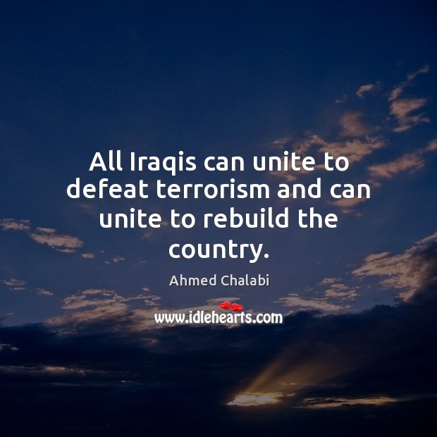 Image, All Iraqis can unite to defeat terrorism and can unite to rebuild the country.
