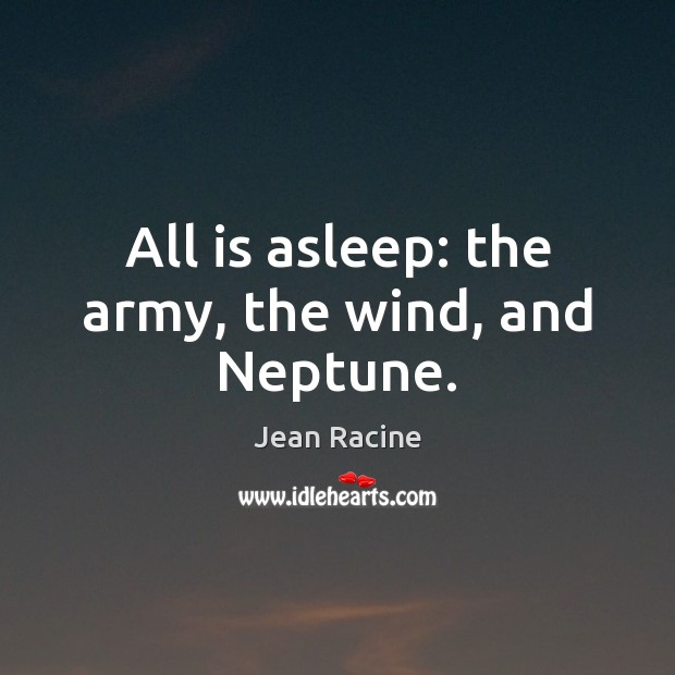 Image, All is asleep: the army, the wind, and Neptune.