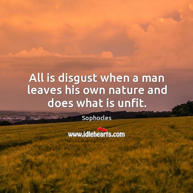 Image, All is disgust when a man leaves his own nature and does what is unfit.