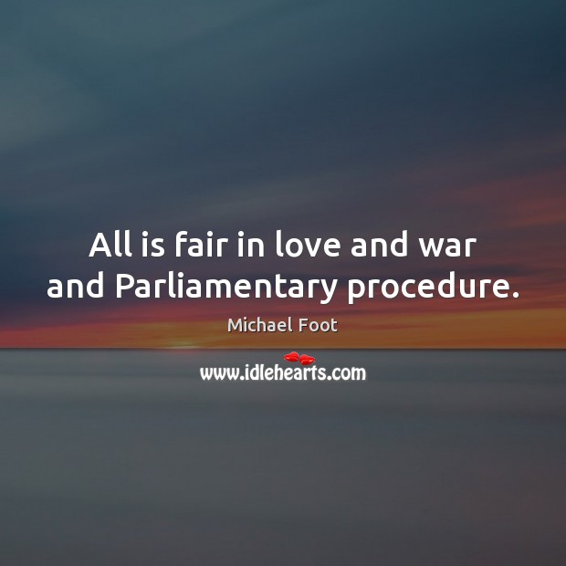 All is fair in love and war and Parliamentary procedure. Image