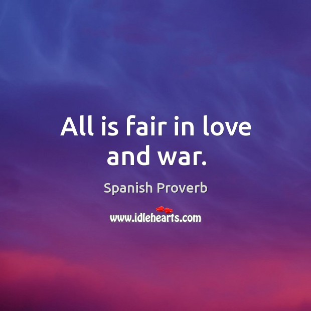 Image, All is fair in love and war.