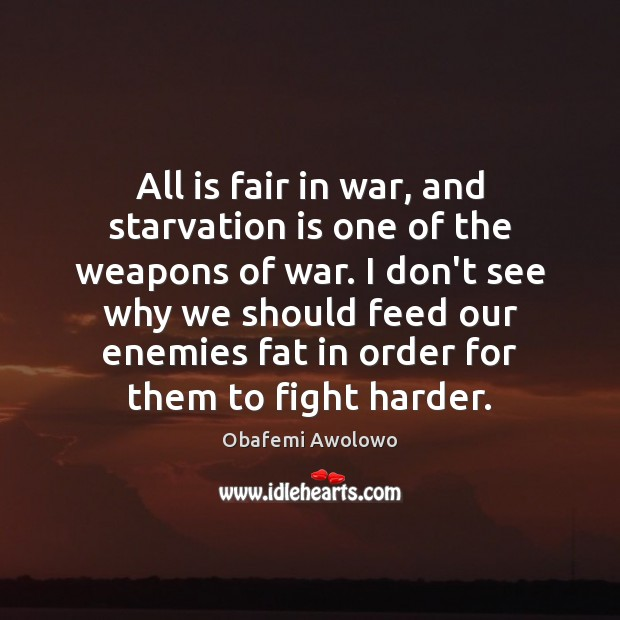 All is fair in war, and starvation is one of the weapons Image
