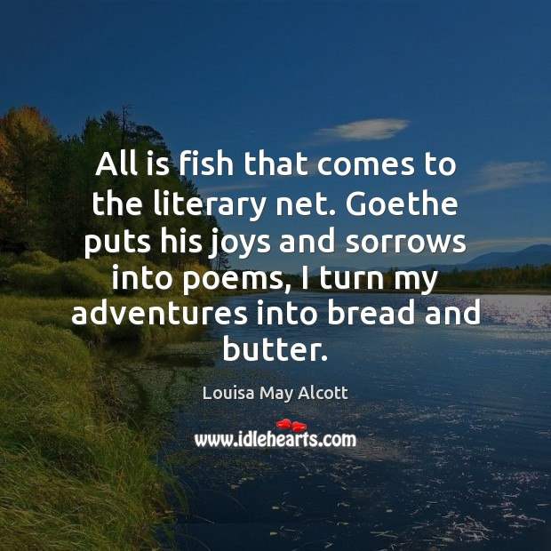 Image, All is fish that comes to the literary net. Goethe puts his