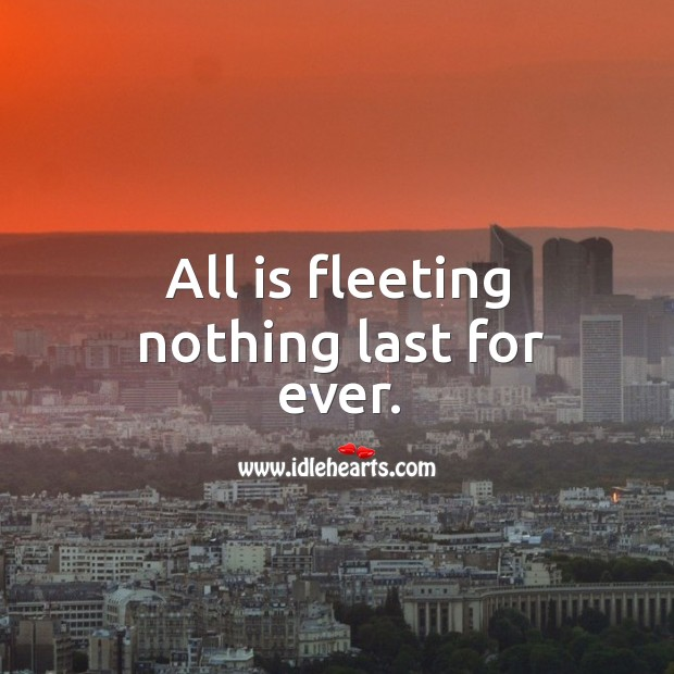 All is fleeting nothing last for ever. Image