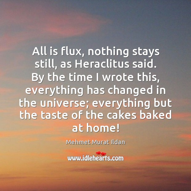 Image, All is flux, nothing stays still, as Heraclitus said. By the time