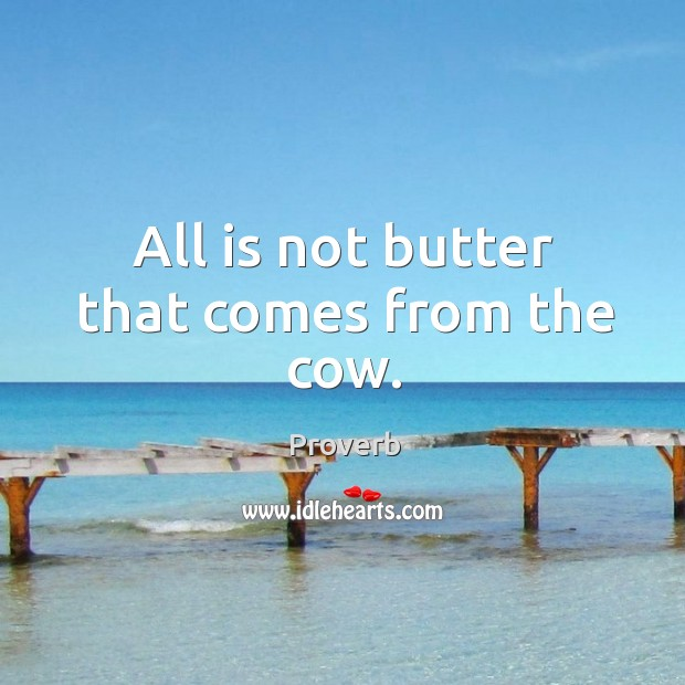 All is not butter that comes from the cow. Image