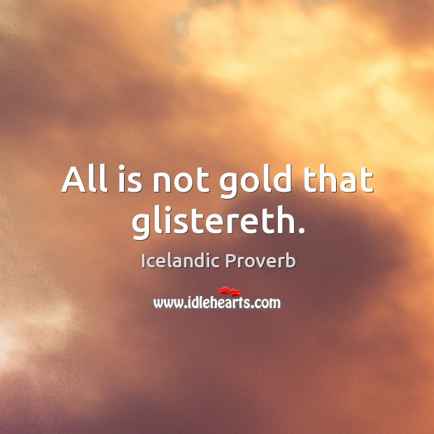 All is not gold that glistereth. Icelandic Proverbs Image