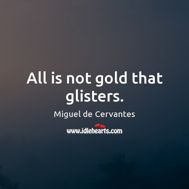 All is not gold that glisters. Image
