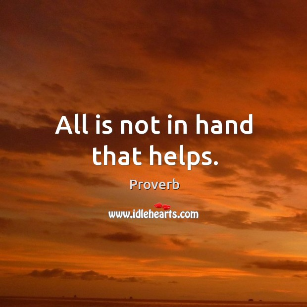 All is not in hand that helps. Image