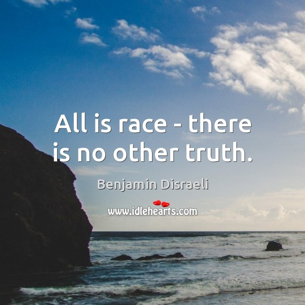 Image, All is race – there is no other truth.
