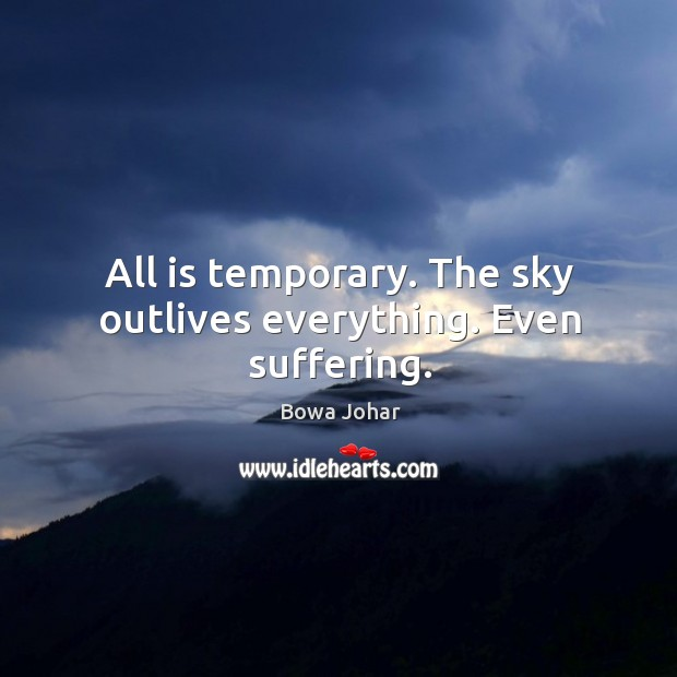Image, All is temporary. The sky outlives everything. Even suffering.