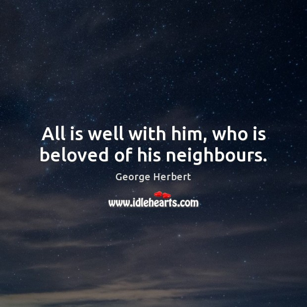 All is well with him, who is beloved of his neighbours. Image