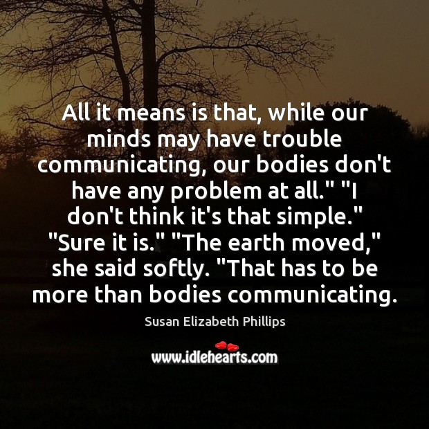 All it means is that, while our minds may have trouble communicating, Susan Elizabeth Phillips Picture Quote