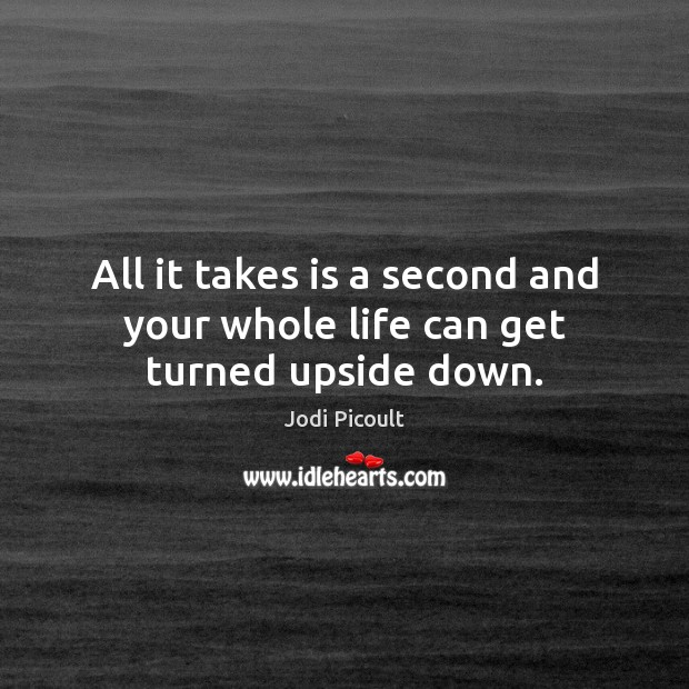 All it takes is a second and your whole life can get turned upside down. Image