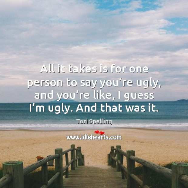 All it takes is for one person to say you're ugly, Image