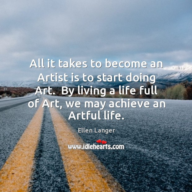 All it takes to become an Artist is to start doing Art. Image