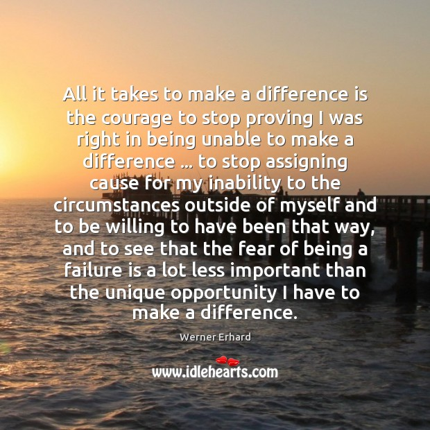 All it takes to make a difference is the courage to stop Werner Erhard Picture Quote