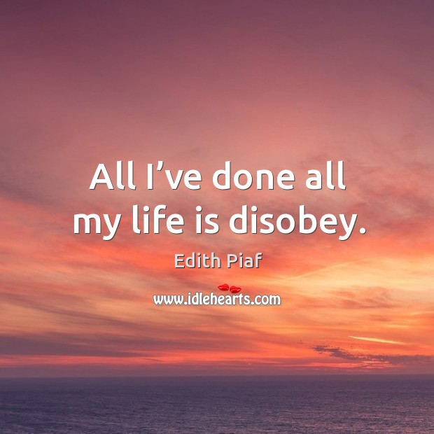 All I've done all my life is disobey. Image