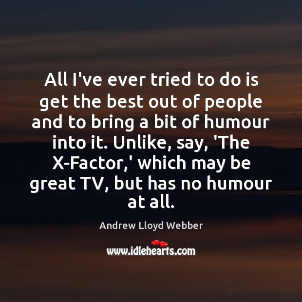 All I've ever tried to do is get the best out of Andrew Lloyd Webber Picture Quote