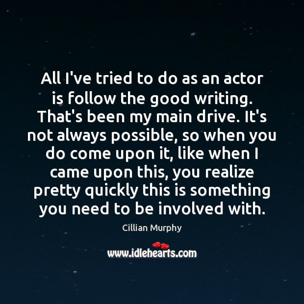 All I've tried to do as an actor is follow the good Image