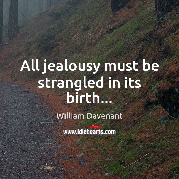 All jealousy must be strangled in its birth… Image