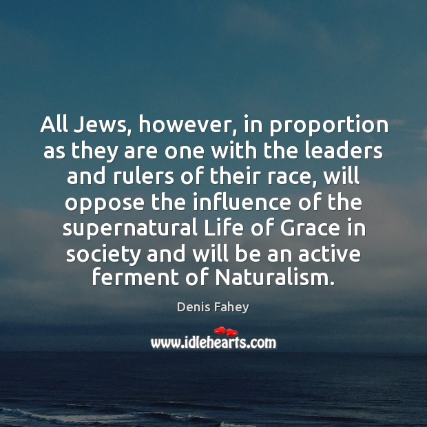 All Jews, however, in proportion as they are one with the leaders Denis Fahey Picture Quote