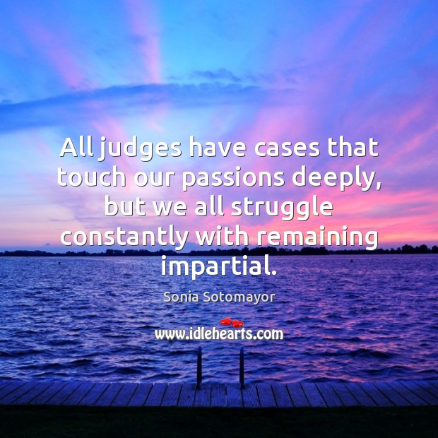 All judges have cases that touch our passions deeply, but we all Image