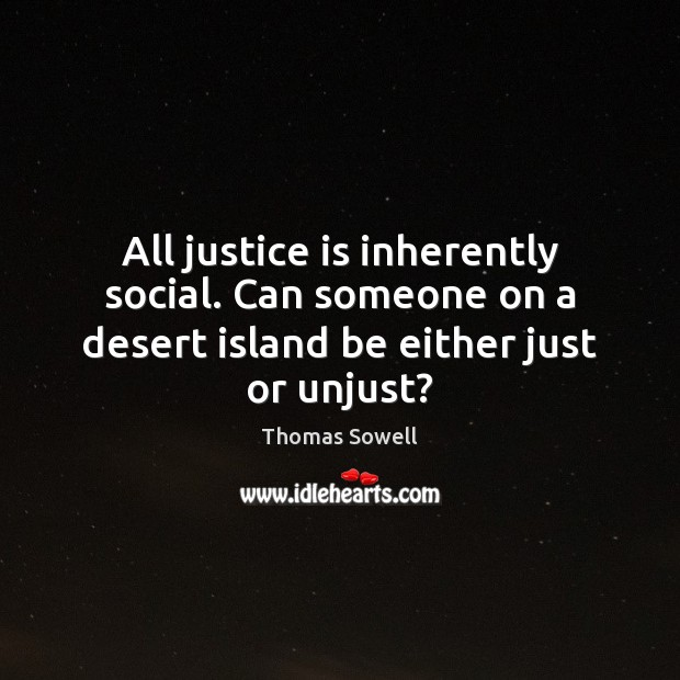 All justice is inherently social. Can someone on a desert island be either just or unjust? Justice Quotes Image