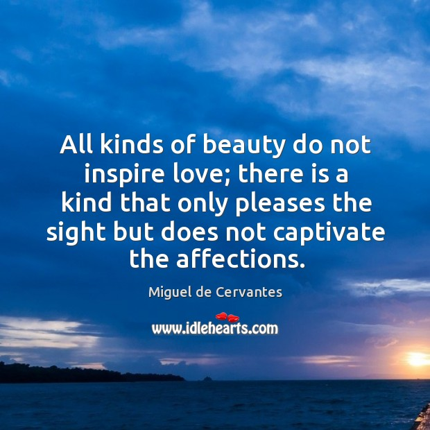 All kinds of beauty do not inspire love; there is a kind that only pleases the Image