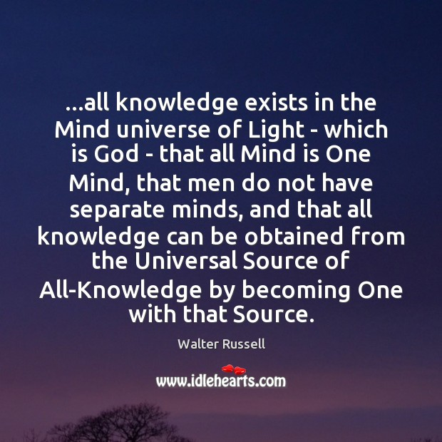 …all knowledge exists in the Mind universe of Light – which is Walter Russell Picture Quote