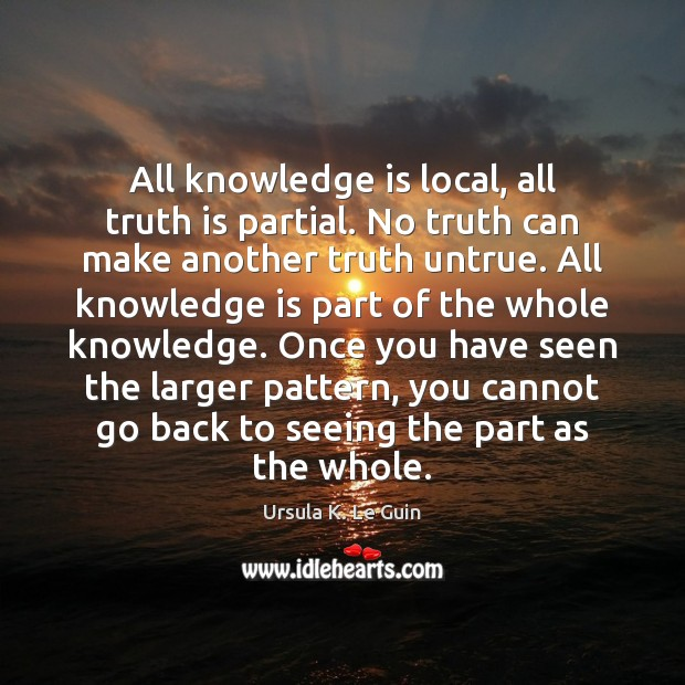 Image, All knowledge is local, all truth is partial. No truth can make