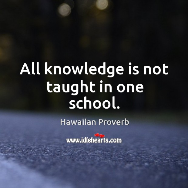 All knowledge is not taught in one school. Hawaiian Proverbs Image