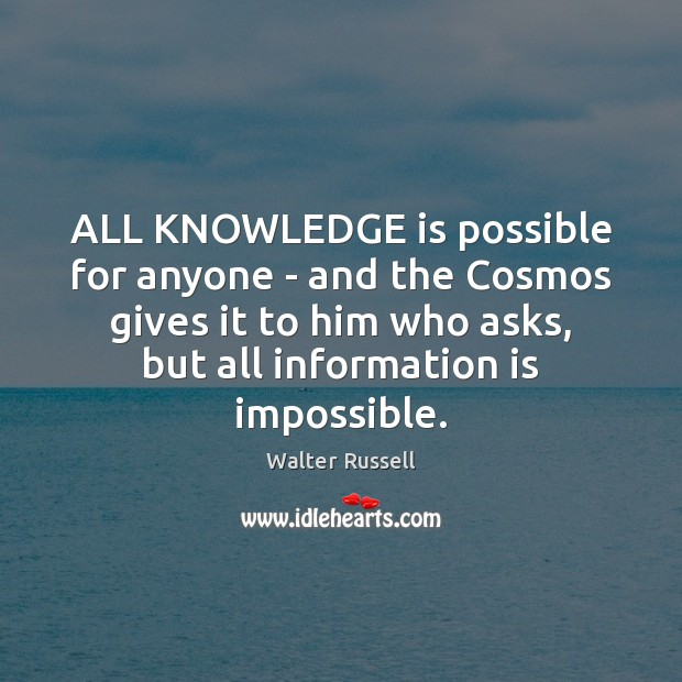 ALL KNOWLEDGE is possible for anyone – and the Cosmos gives it Walter Russell Picture Quote