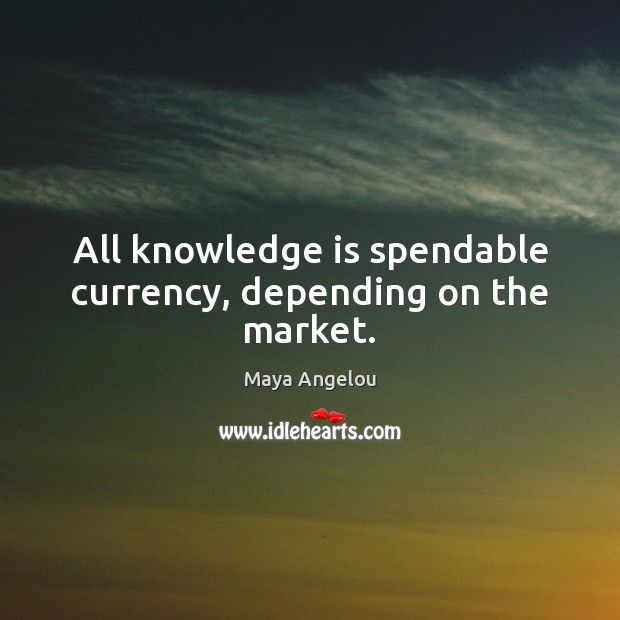 Image, All knowledge is spendable currency, depending on the market.