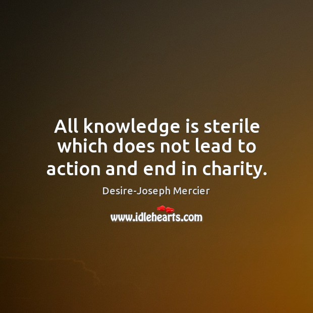 Image, All knowledge is sterile which does not lead to action and end in charity.