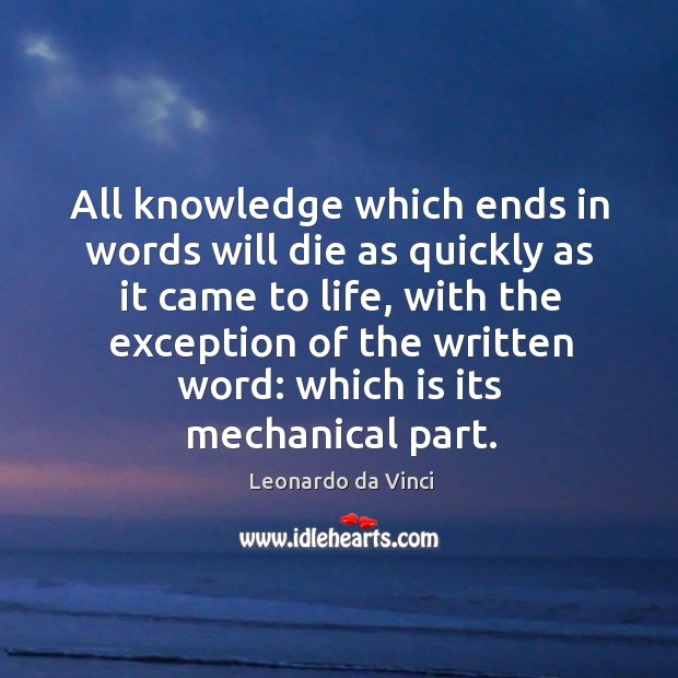 All knowledge which ends in words will die as quickly as it Image