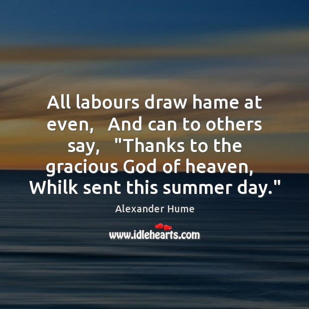 "Image, All labours draw hame at even,   And can to others say,   ""Thanks"