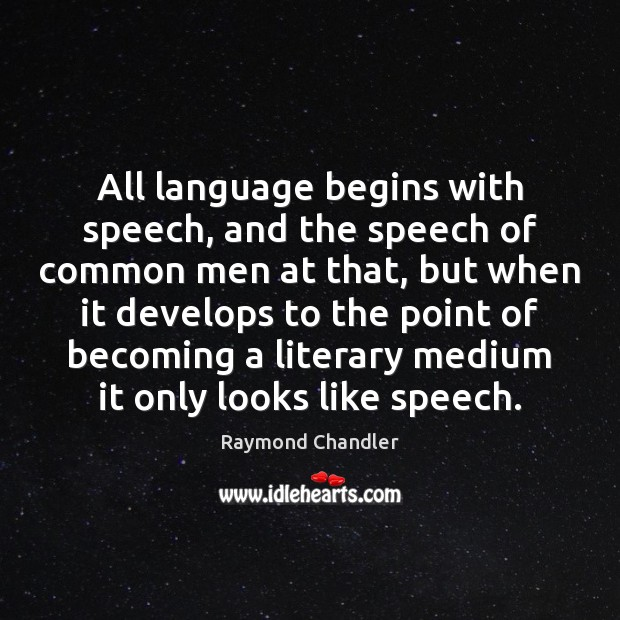 All language begins with speech, and the speech of common men at Raymond Chandler Picture Quote