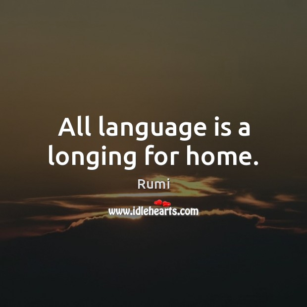 All language is a longing for home. Image