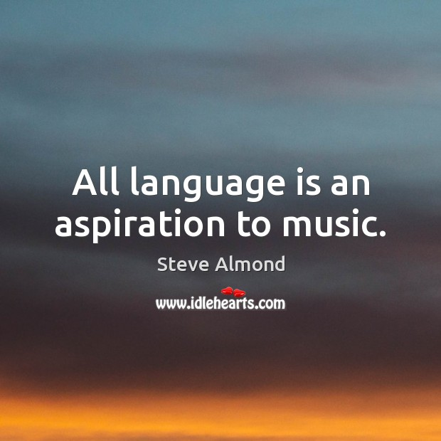 All language is an aspiration to music. Steve Almond Picture Quote