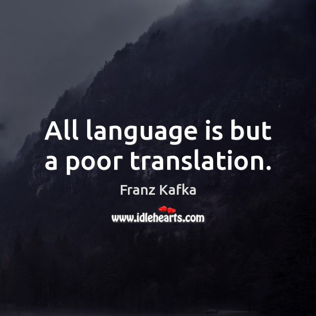 All language is but a poor translation. Franz Kafka Picture Quote